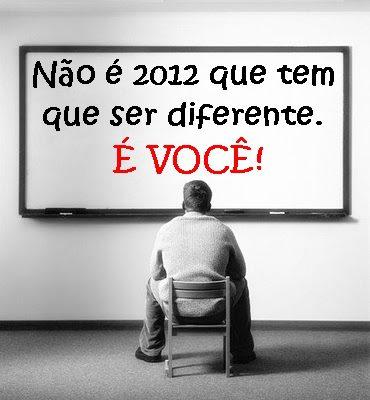 Não é 2012 que tem que ser diferente é você
