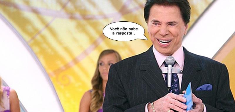 Silvio Santos olha para você e diz: você não sabe a resposta...